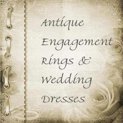 Antique Engagement Rings and Wedding Dresses